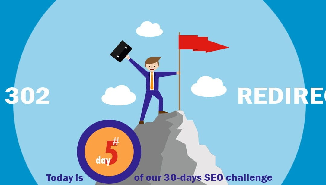 SEO Challenge Day 5 – Managing 302 Redirects