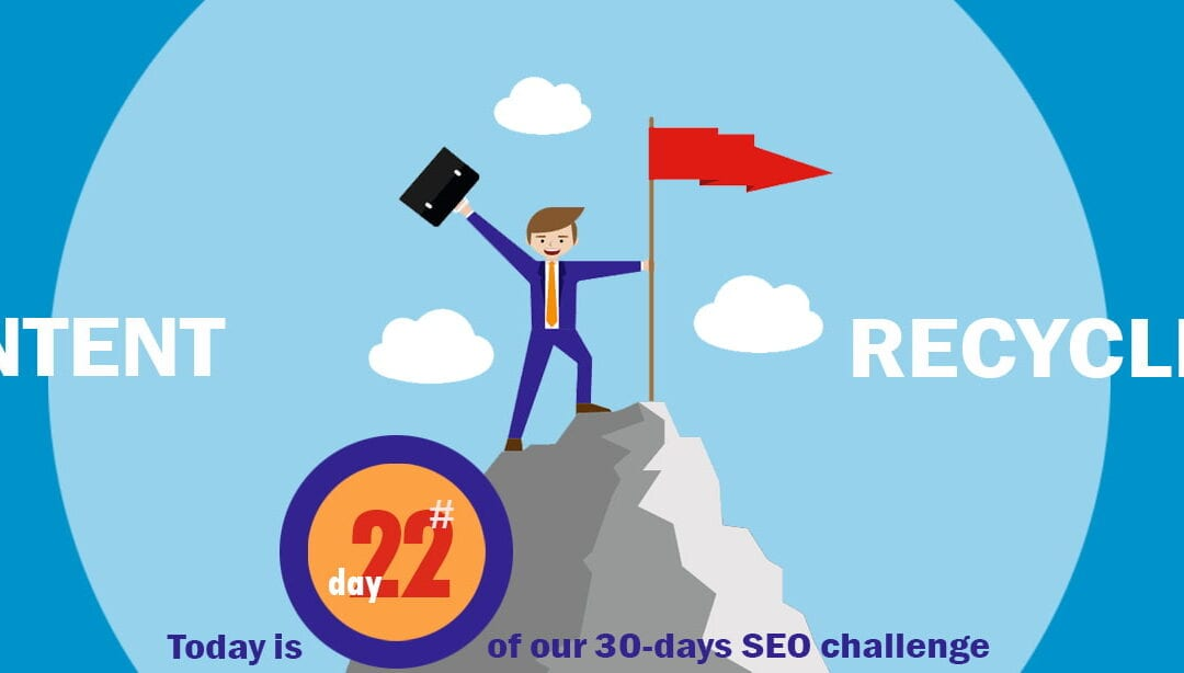 SEO Challenge Day 22 – Recycle Your Old Content