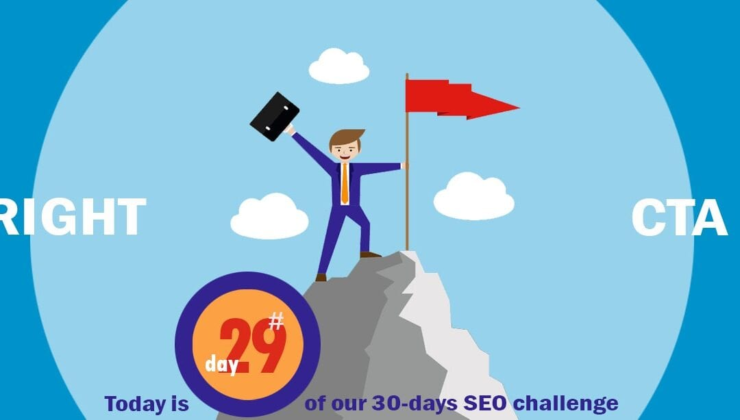 SEO Challenge Day 29 – Interaction With The Right CTAs